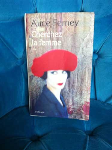 """Photographie de la couverture u dernier roman d'Alice Ferney """"Cherchez la femme"""""""